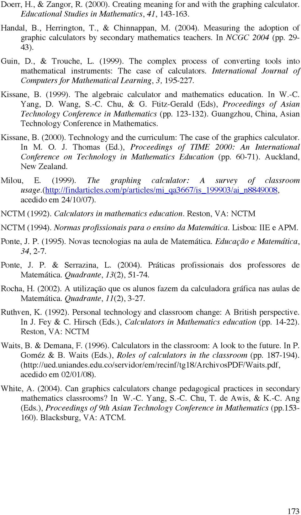 The complex process of converting tools into mathematical instruments: The case of calculators. International Journal of Computers for Mathematical Learning, 3, 195-227. Kissane, B. (1999).
