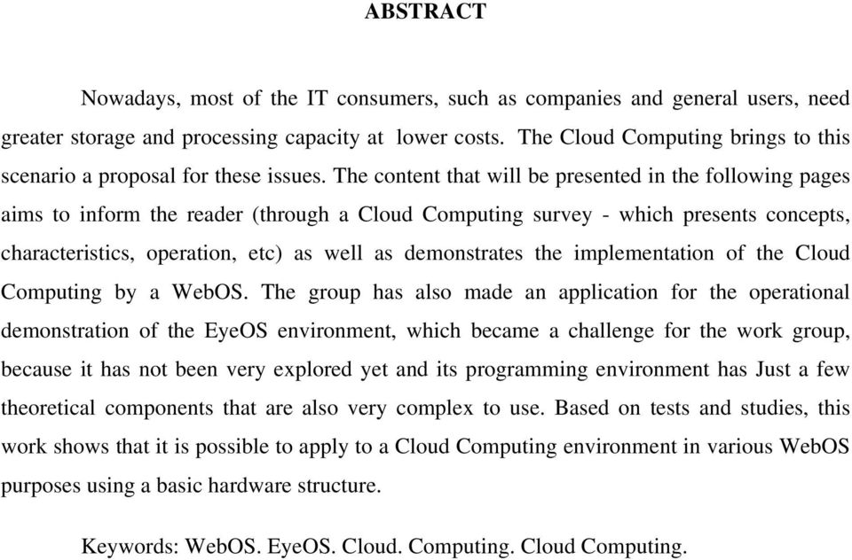 The content that will be presented in the following pages aims to inform the reader (through a Cloud Computing survey - which presents concepts, characteristics, operation, etc) as well as