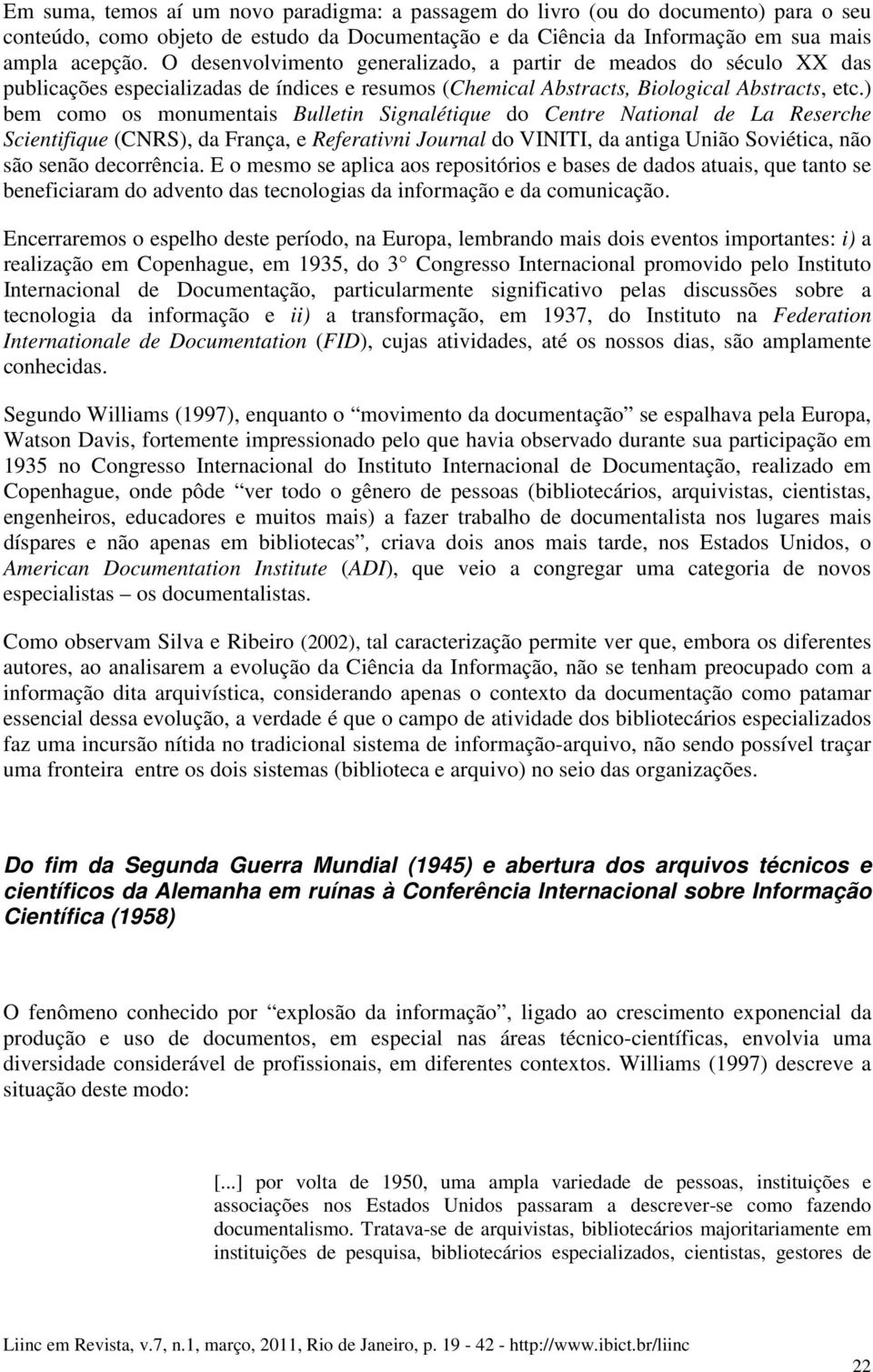 ) bem como os monumentais Bulletin Signalétique do Centre National de La Reserche Scientifique (CNRS), da França, e Referativni Journal do VINITI, da antiga União Soviética, não são senão decorrência.