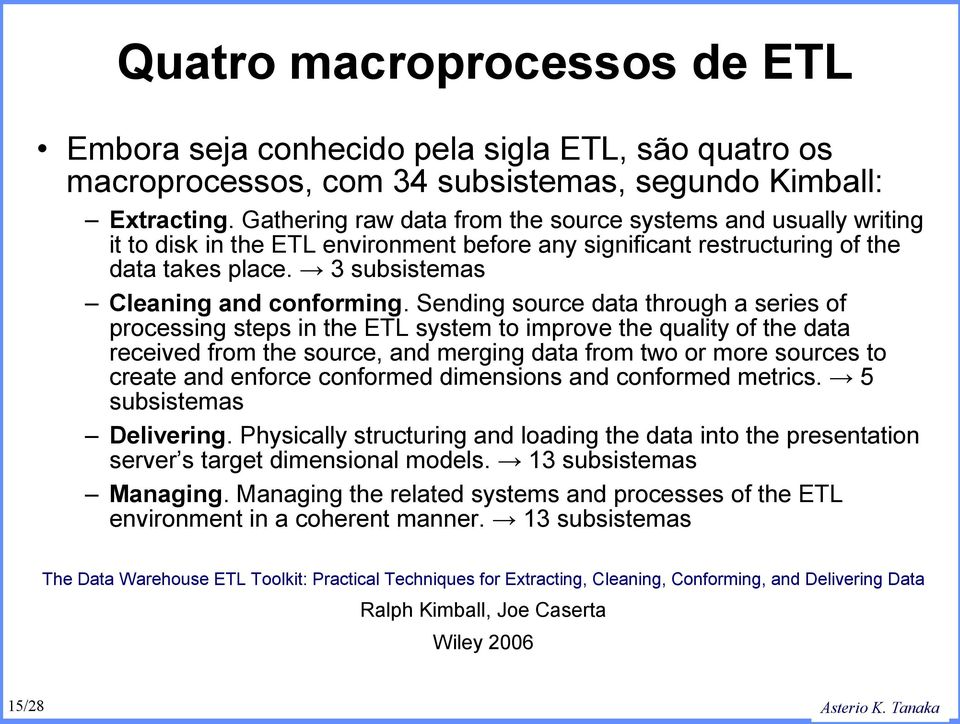Sending source data through a series of processing steps in the ETL system to improve the quality of the data received from the source, and merging data from two or more sources to create and enforce