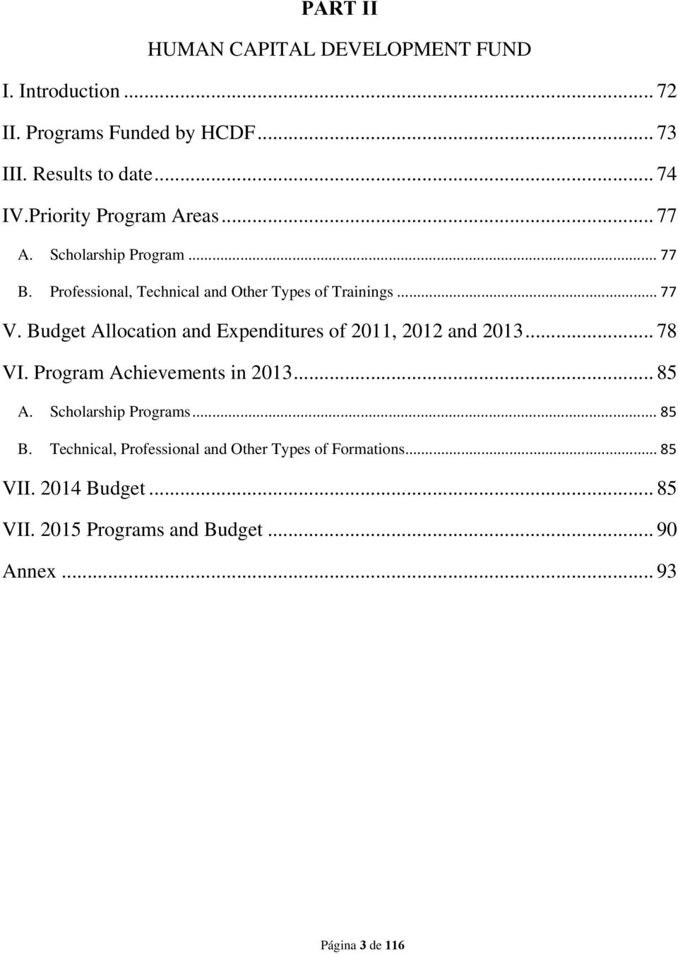Allocation and Expenditures of 2011, 2012 and 2013... 78 VI. Program Achievements in 2013... 85 A. Scholarship Programs... 85 B.