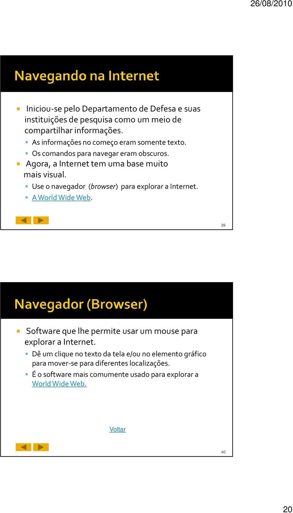 Use o navegador (browser) para explorar a Internet. A World Wide Web. 39 Software que lhe permite usar um mouse para explorar a Internet.