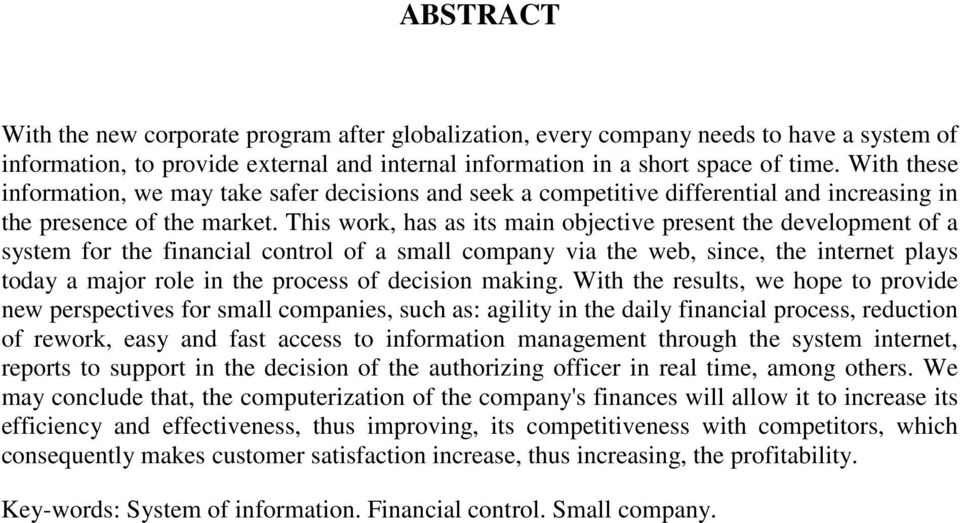 This work, has as its main objective present the development of a system for the financial control of a small company via the web, since, the internet plays today a major role in the process of