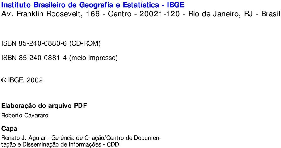 85-240-0880-6 (CD-ROM) ISBN 85-240-0881-4 (mio imprsso) IBGE.