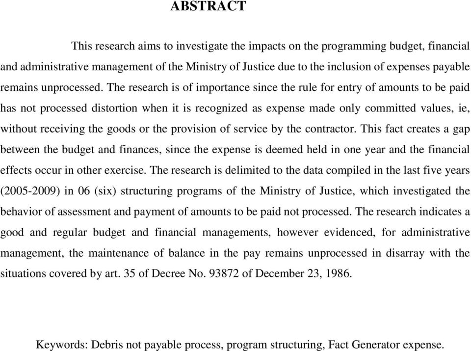 The research is of importance since the rule for entry of amounts to be paid has not processed distortion when it is recognized as expense made only committed values, ie, without receiving the goods