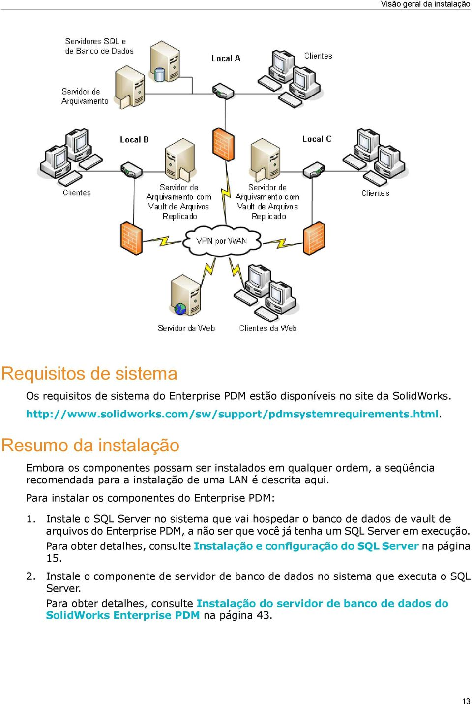 Para instalar os componentes do Enterprise PDM: 1.
