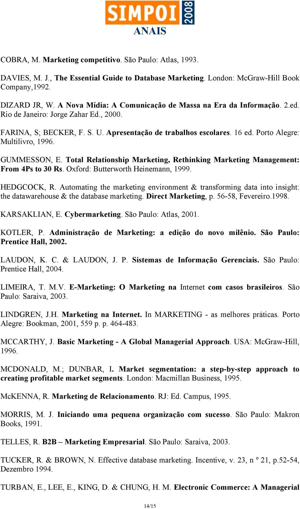 Porto Alegre: Multilivro, 1996. GUMMESSON, E. Total Relationship Marketing, Rethinking Marketing Management: From 4Ps to 30 Rs. Oxford: Butterworth Heinemann, 1999. HEDGCOCK, R.