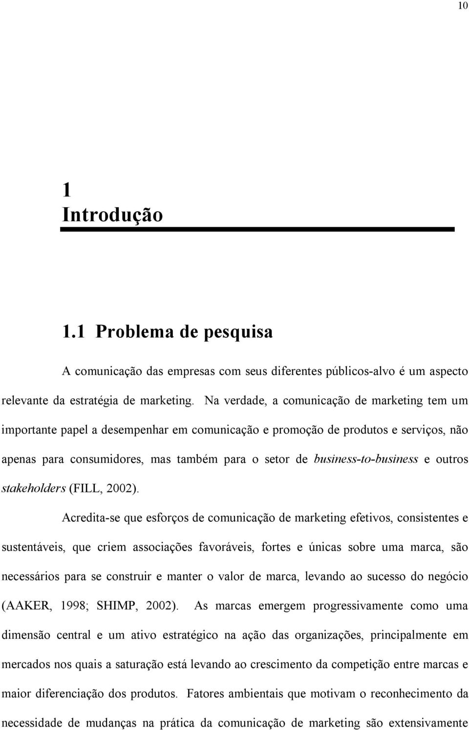 business-to-business e outros stakeholders (FILL, 2002).
