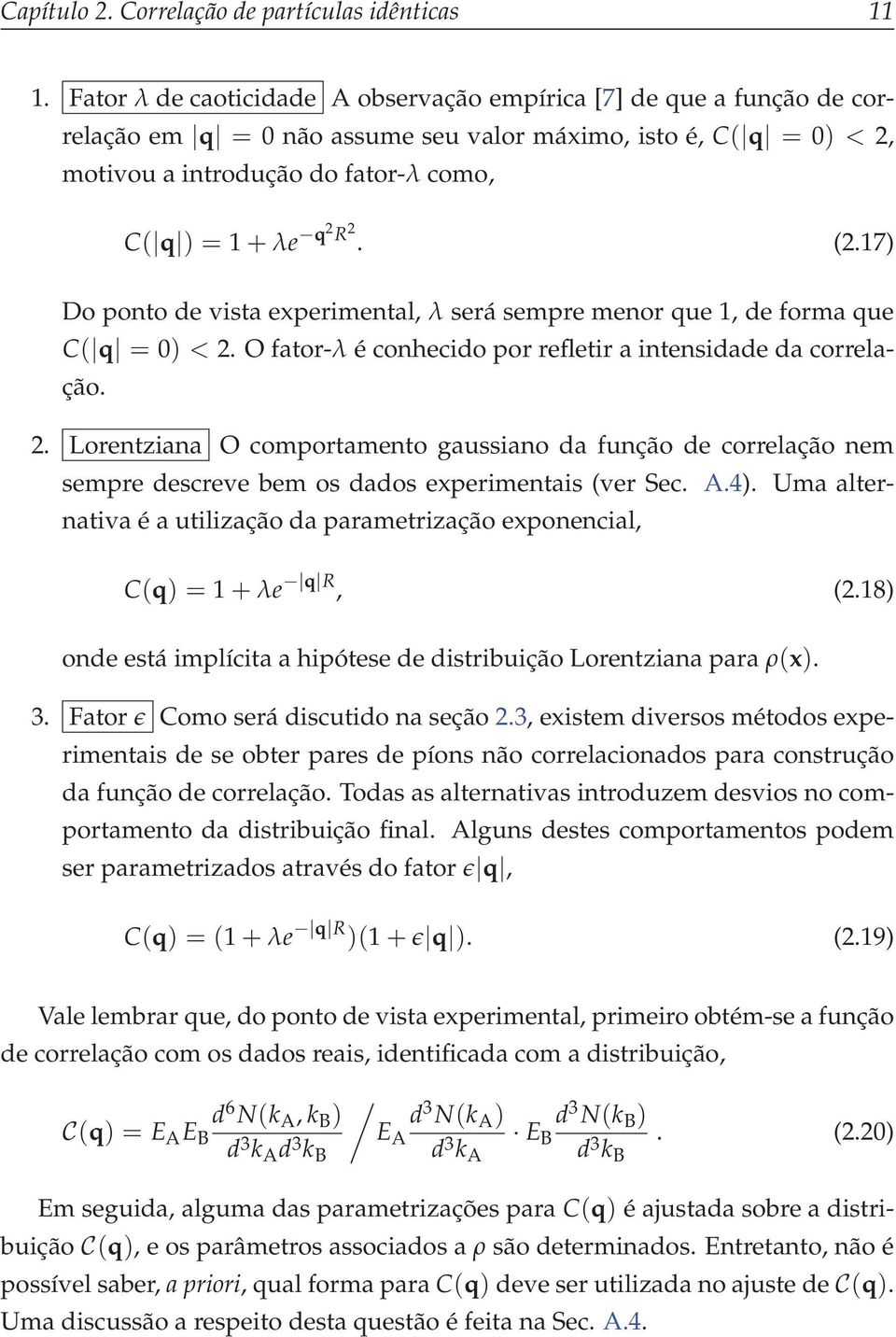 (2.17) Do ponto de vista experimental, λ será sempre menor que 1, de forma que C( q = 0) < 2.