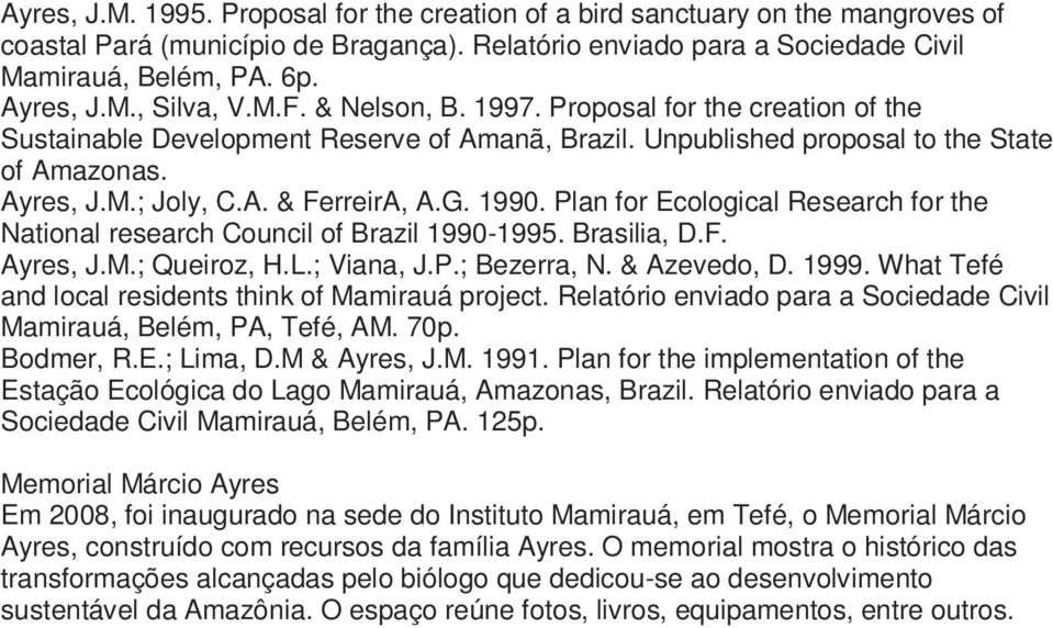 Plan for Ecological Research for the National research Council of Brazil 1990-1995. Brasilia, D.F. Ayres, J.M.; Queiroz, H.L.; Viana, J.P.; Bezerra, N. & Azevedo, D. 1999.