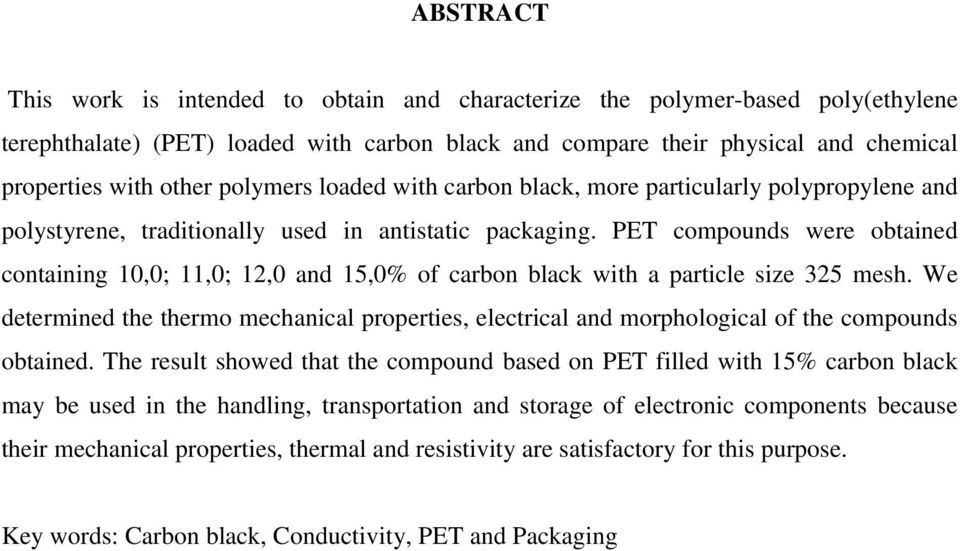 PET compounds were obtained containing 10,0; 11,0; 12,0 and 15,0% of carbon black with a particle size 325 mesh.