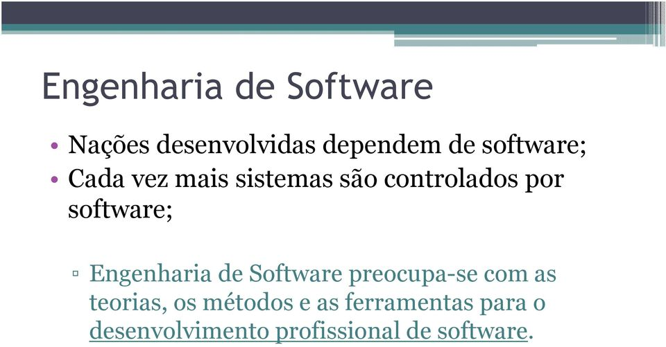 software; Engenharia de Software preocupa-se com as teorias,
