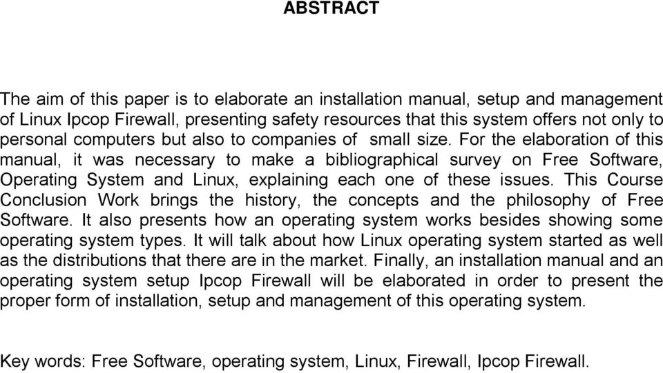 For the elaboration of this manual, it was necessary to make a bibliographical survey on Free Software, Operating System and Linux, explaining each one of these issues.