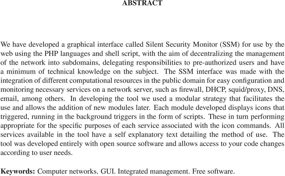 The SSM interface was made with the integration of different computational resources in the public domain for easy configuration and monitoring necessary services on a network server, such as