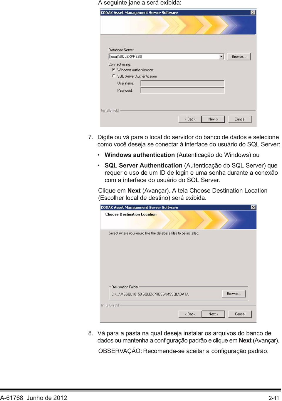 Windows) ou SQL Server Authentication (Autenticação do SQL Server) que requer o uso de um ID de login e uma senha durante a conexão com a interface do usuário do SQL Server.
