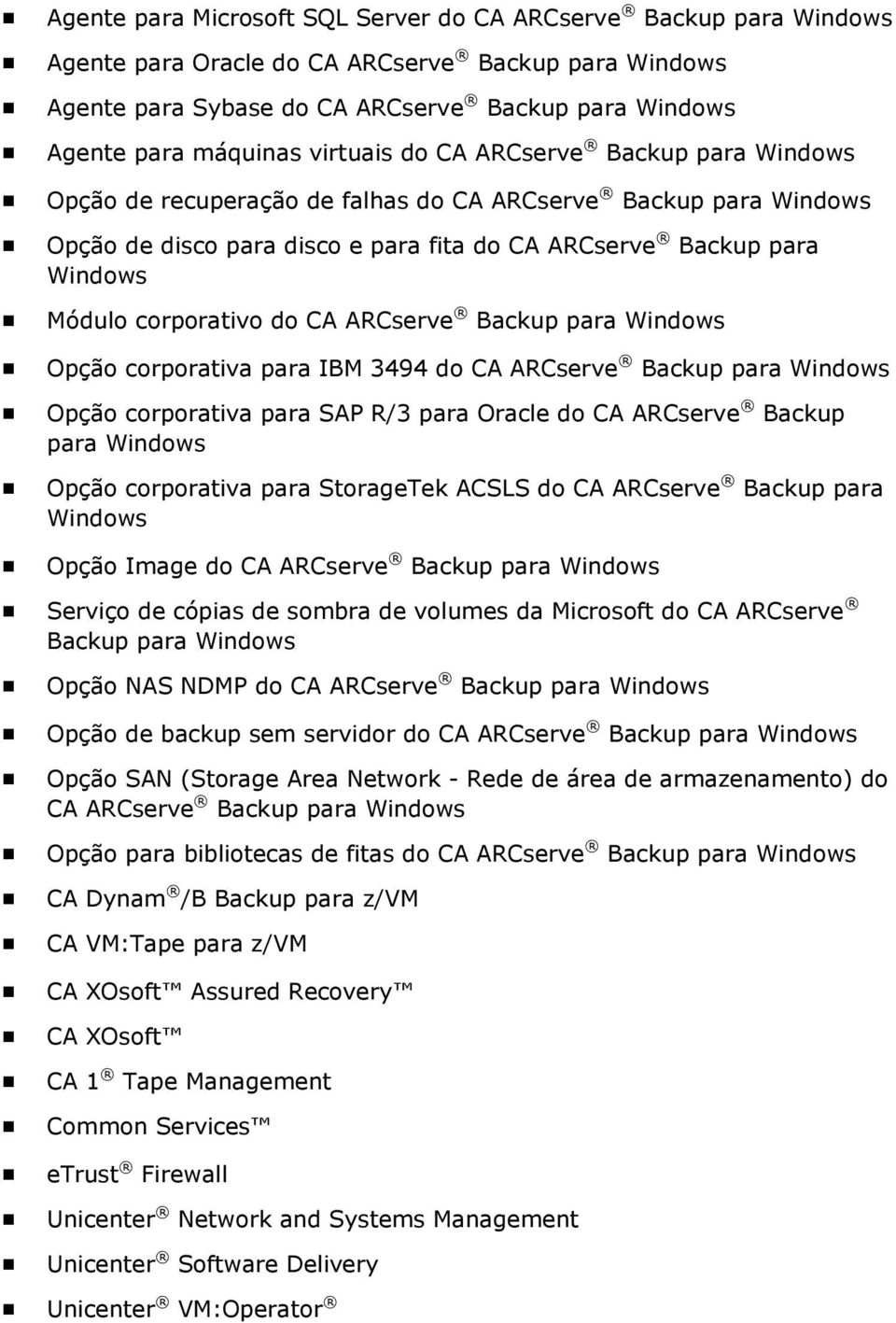 corporativo do CA ARCserve Backup para Windows Opção corporativa para IBM 3494 do CA ARCserve Backup para Windows Opção corporativa para SAP R/3 para Oracle do CA ARCserve Backup para Windows Opção