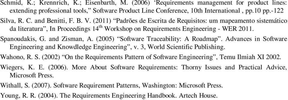 and Zisman, A. (2005) Software Traceability: A Roadmap. Advances in Software Engineering and Knowdledge Engineering, v. 3, World Scientific Publishing. Wahono, R. S. (2002) On the Requirements Pattern of Software Engineering, Temu Ilmiah XI 2002.