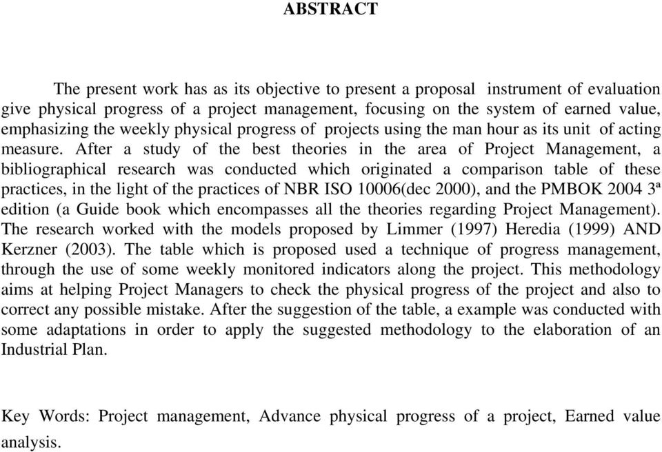 After a study of the best theories in the area of Project Management, a bibliographical research was conducted which originated a comparison table of these practices, in the light of the practices of