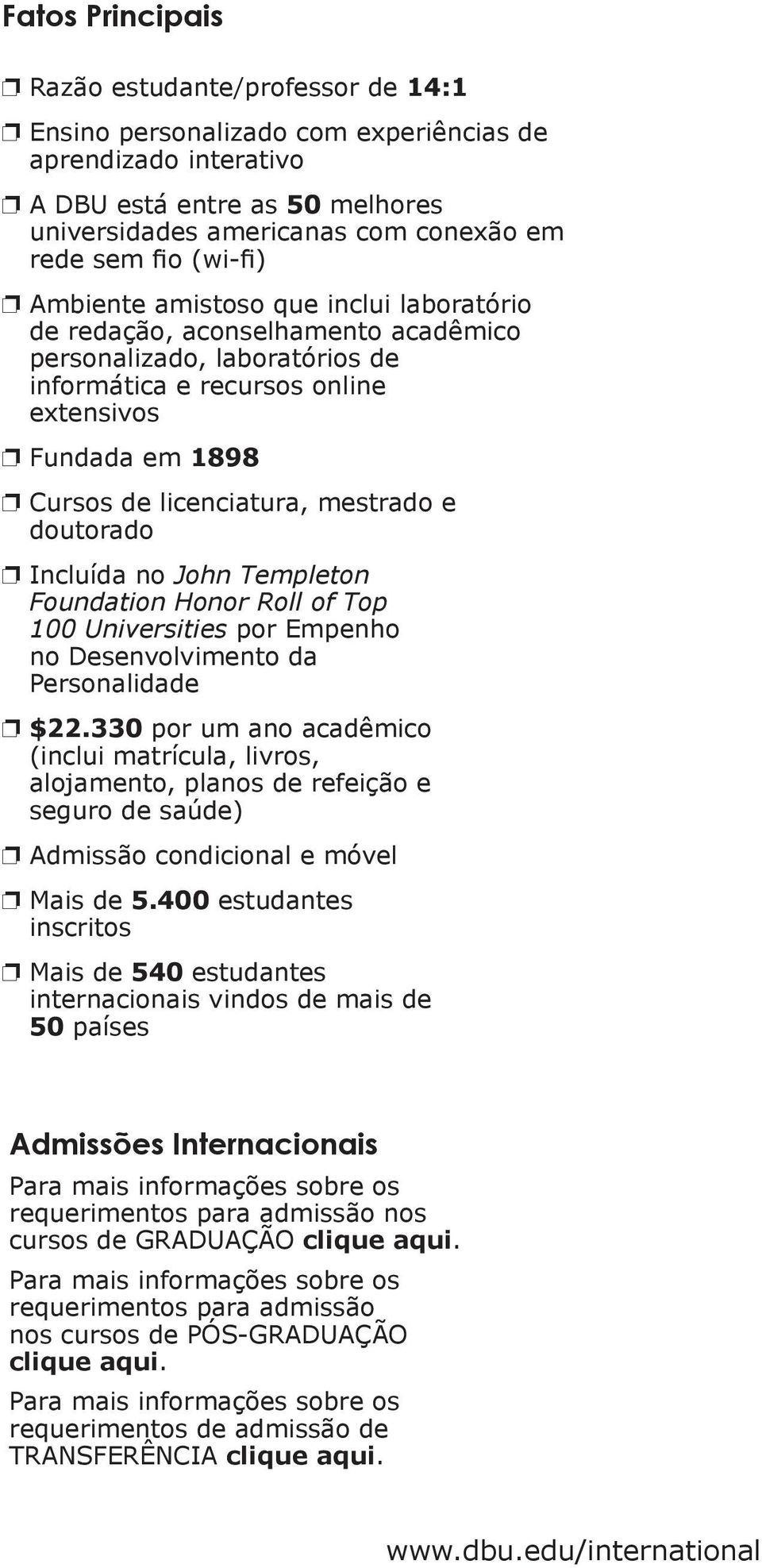 licenciatura, mestrado e doutorado p Incluída no John Templeton Foundation Honor Roll of Top 100 Universities por Empenho no Desenvolvimento da Personalidade p $22.