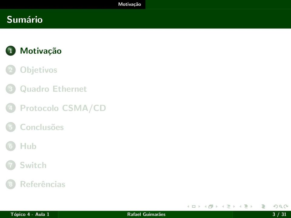 CSMA/CD 5 Conclusões 6 Hub 7 Switch 8