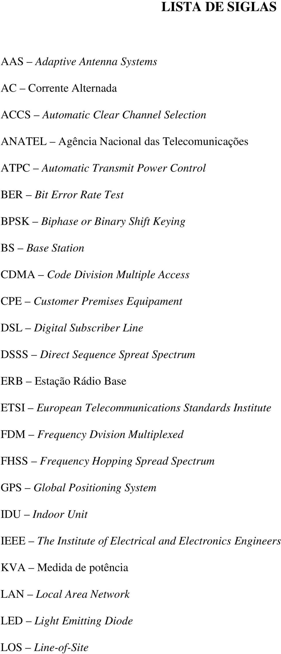 Direct Sequence Spreat Spectrum ERB Estação Rádio Base ETSI European Telecommunications Standards Institute FDM Frequency Dvision Multiplexed FHSS Frequency Hopping Spread Spectrum GPS