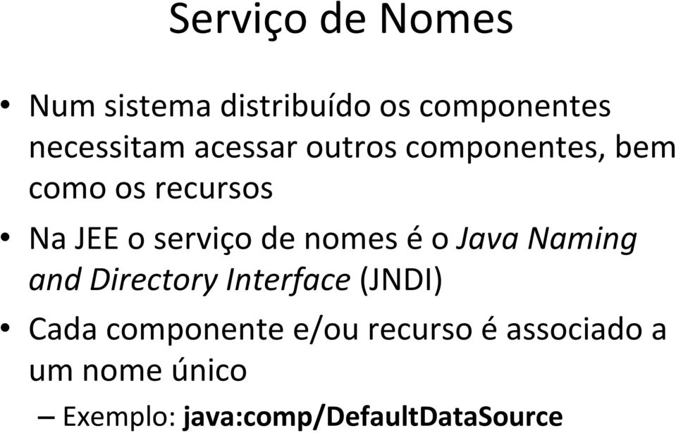 nomes é o Java Naming and Directory Interface (JNDI) Cada componente