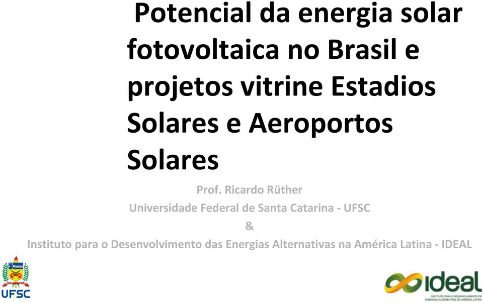 Ricardo Rüther Universidade Federal de Santa Catarina UFSC &