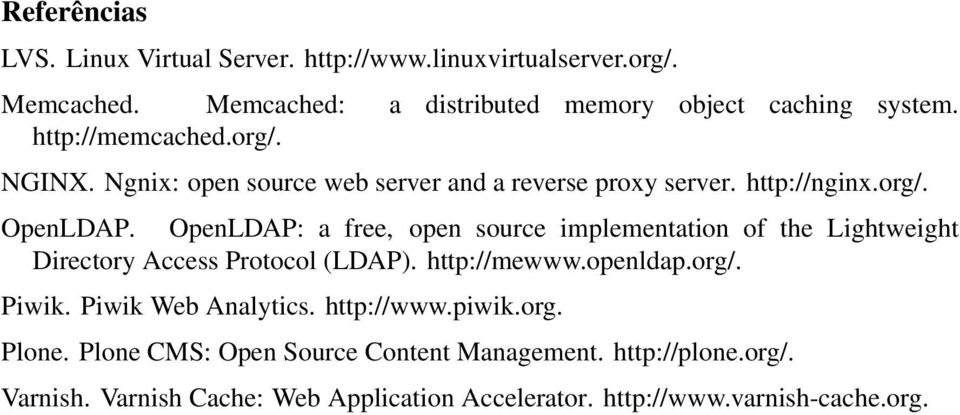 OpenLDAP: a free, open source implementation of the Lightweight Directory Access Protocol (LDAP). http://mewww.openldap.org/. Piwik.
