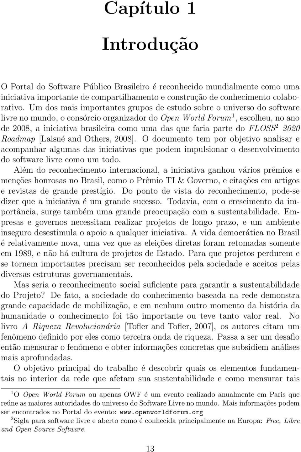 faria parte do FLOSS 2 2020 Roadmap [Laisné and Others, 2008].