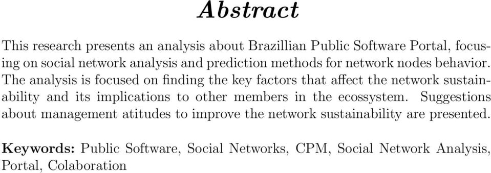 The analysis is focused on finding the key factors that affect the network sustainability and its implications to other