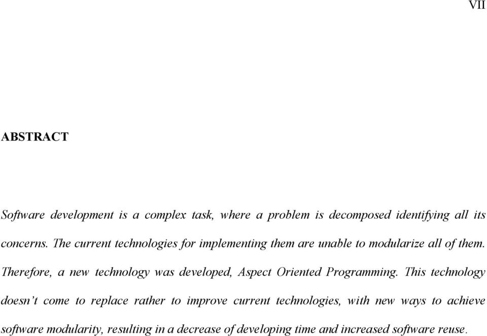 Therefore, a new technology was developed, Aspect Oriented Programming.