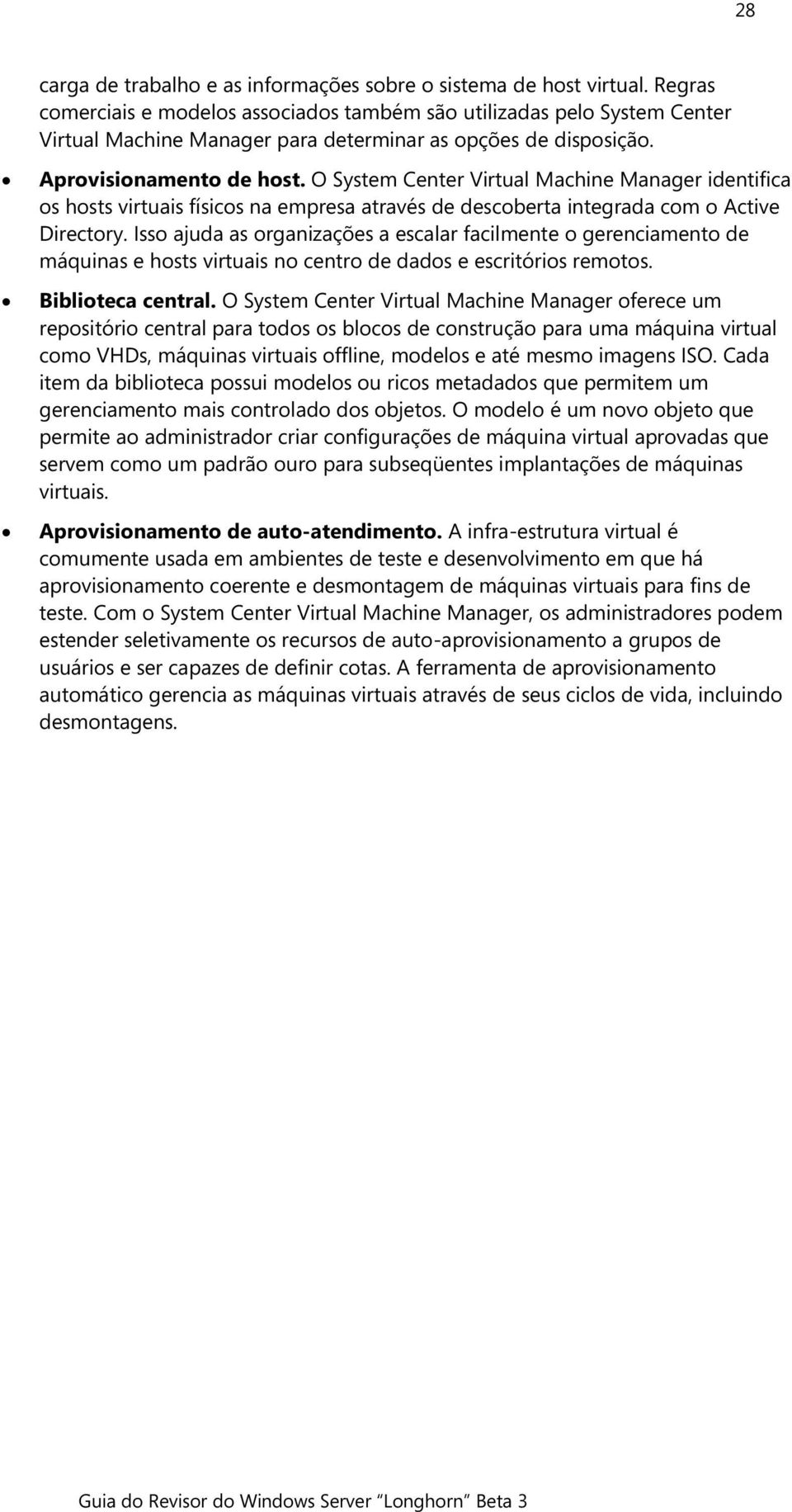 O System Center Virtual Machine Manager identifica os hosts virtuais físicos na empresa através de descoberta integrada com o Active Directory.