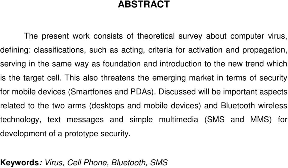 This also threatens the emerging market in terms of security for mobile devices (Smartfones and PDAs).