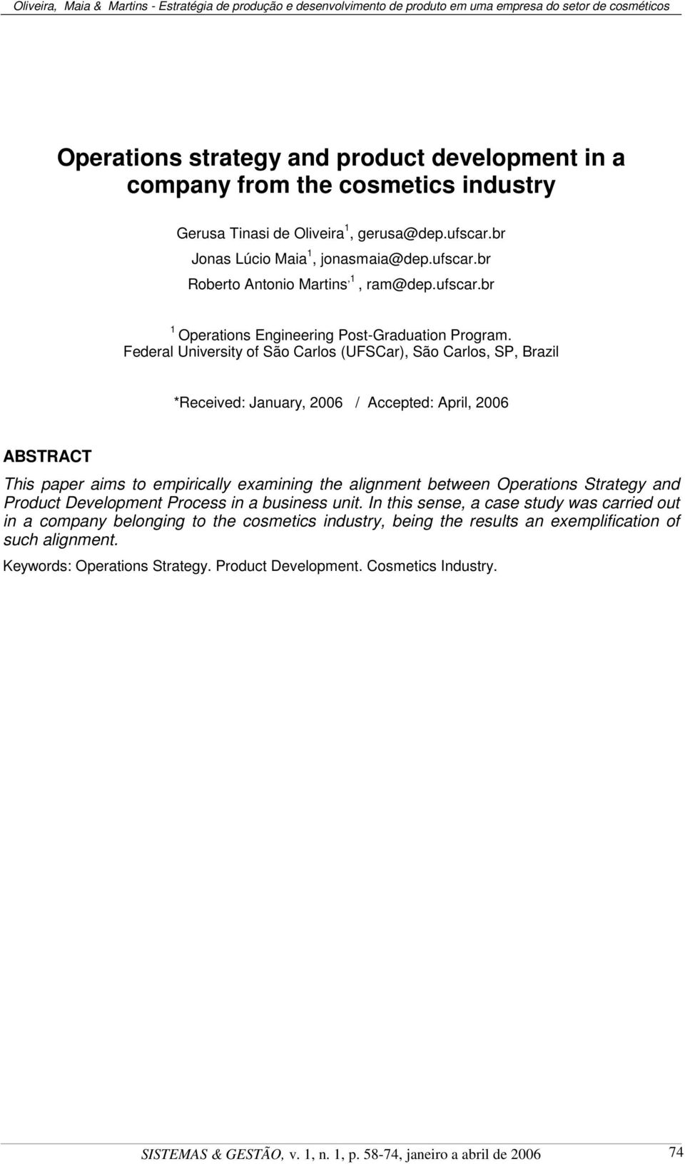 Federal University of São Carlos (UFSCar), São Carlos, SP, Brazil *Received: January, 2006 / Accepted: April, 2006 ABSTRACT This paper aims to empirically examining the alignment between Operations