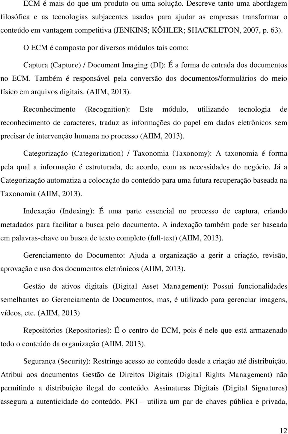 O ECM é composto por diversos módulos tais como: Captura (Capture) / Document Imaging (DI): É a forma de entrada dos documentos no ECM.