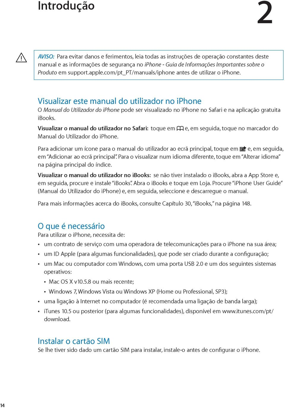 Visualizar este manual do utilizador no iphone O Manual do Utilizador do iphone pode ser visualizado no iphone no Safari e na aplicação gratuita ibooks.