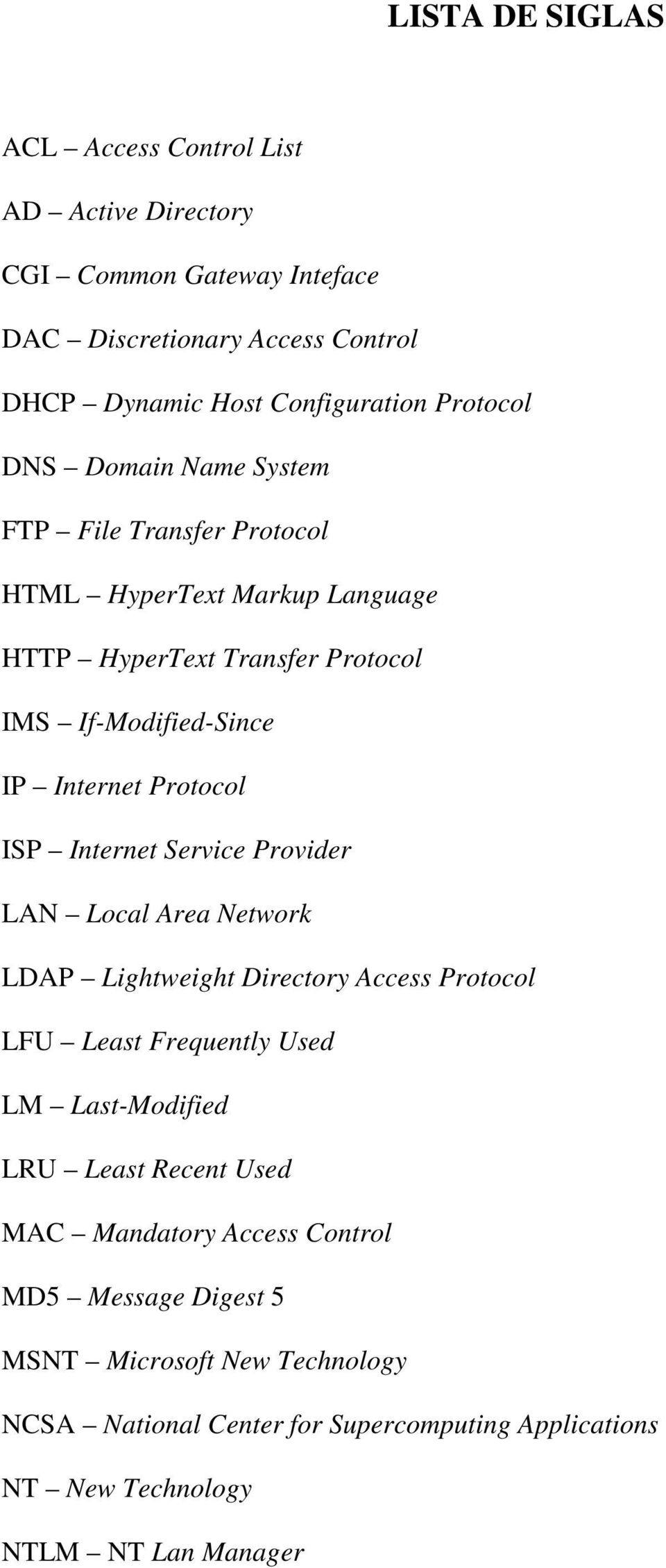 Internet Service Provider LAN Local Area Network LDAP Lightweight Directory Access Protocol LFU Least Frequently Used LM Last-Modified LRU Least Recent Used MAC