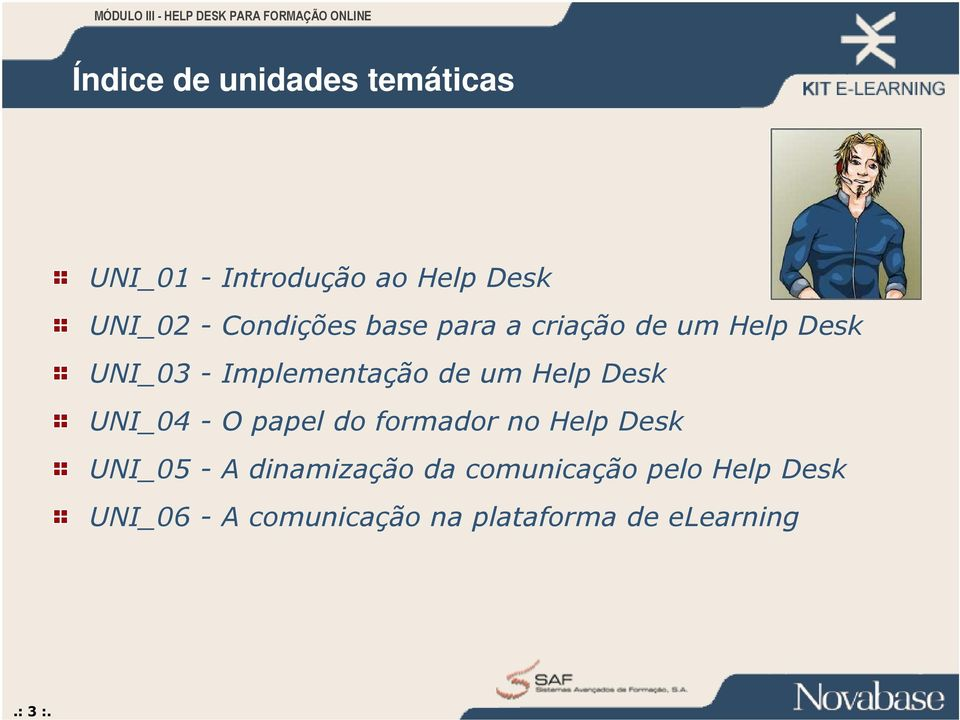 Help Desk UNI_04 - O papel do formador no Help Desk UNI_05 - A dinamização