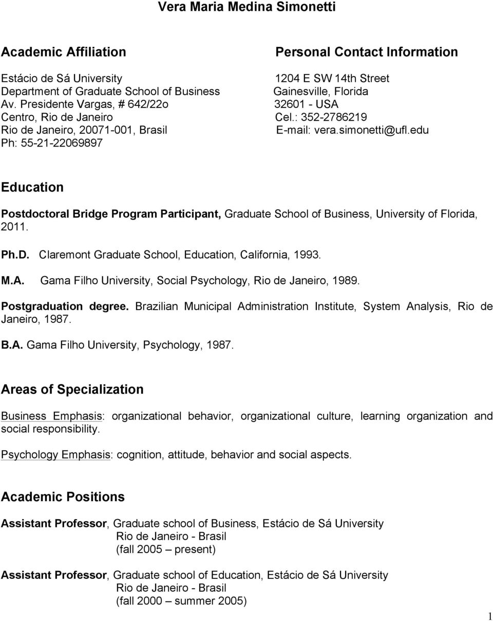 edu Ph: 55-21-22069897 Education Postdoctoral Bridge Program Participant, Graduate School of Business, University of Florida, 2011. Ph.D. Claremont Graduate School, Education, California, 1993. M.A.