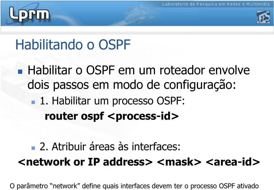 Habilitar um processo OSPF: router ospf <process-id> 2.