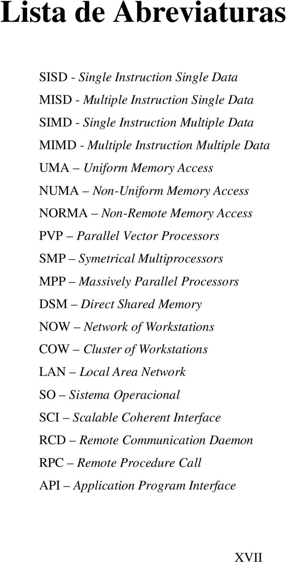 Symetrical Multiprocessors MPP Massively Parallel Processors DSM Direct Shared Memory NOW Network of Workstations COW Cluster of Workstations LAN Local