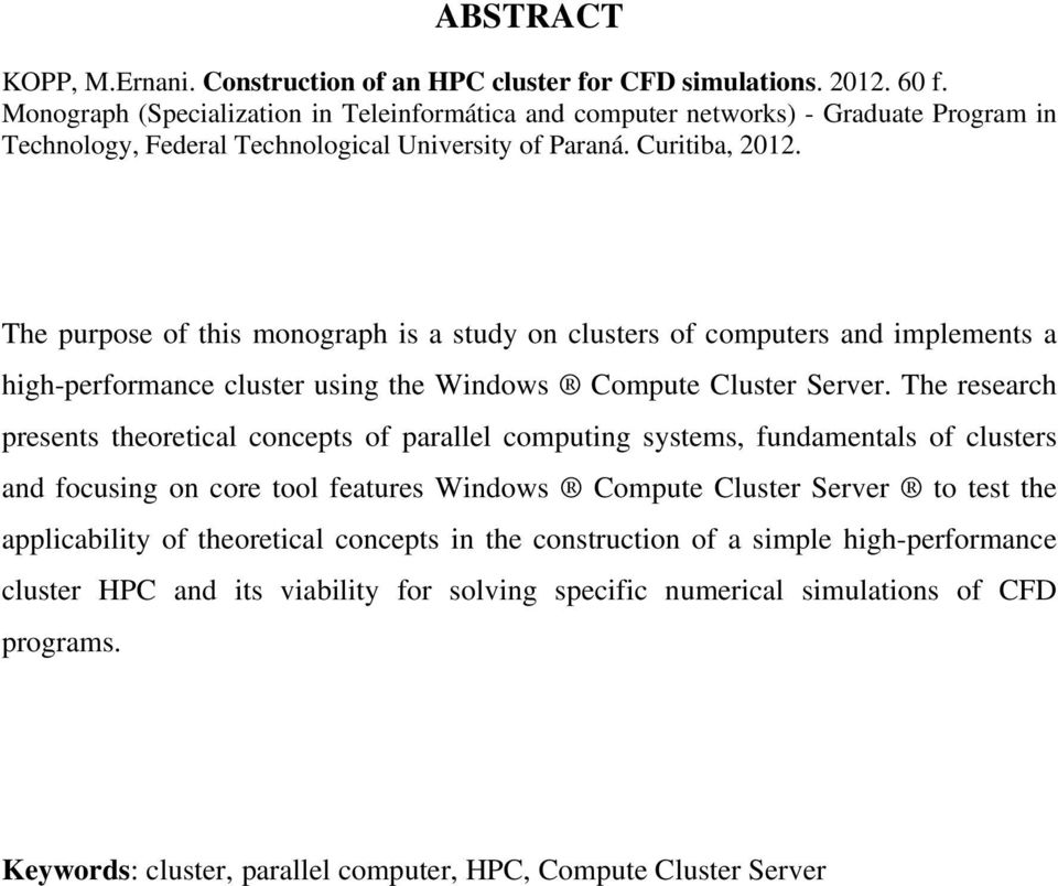 The purpose of this monograph is a study on clusters of computers and implements a high-performance cluster using the Windows Compute Cluster Server.