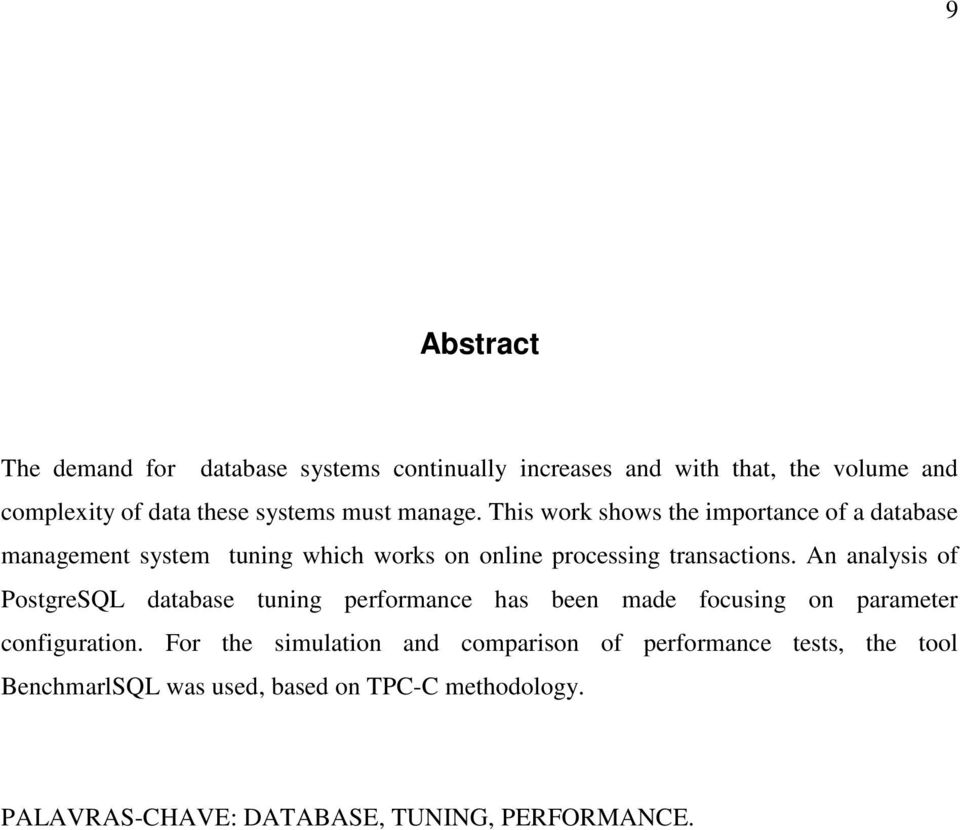 An analysis of PostgreSQL database tuning performance has been made focusing on parameter configuration.