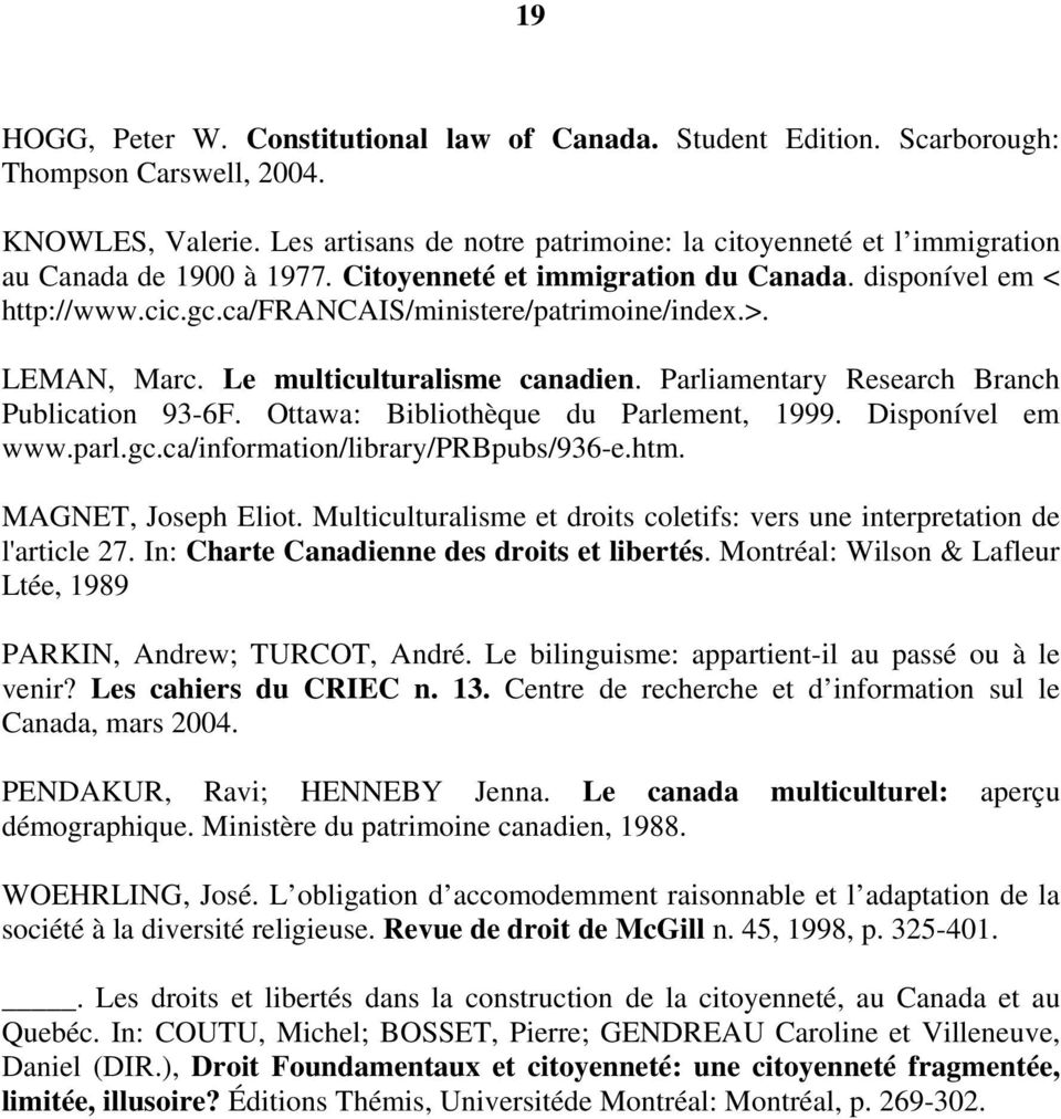 ca/francais/ministere/patrimoine/index.>. LEMAN, Marc. Le multiculturalisme canadien. Parliamentary Research Branch Publication 93-6F. Ottawa: Bibliothèque du Parlement, 1999. Disponível em www.parl.