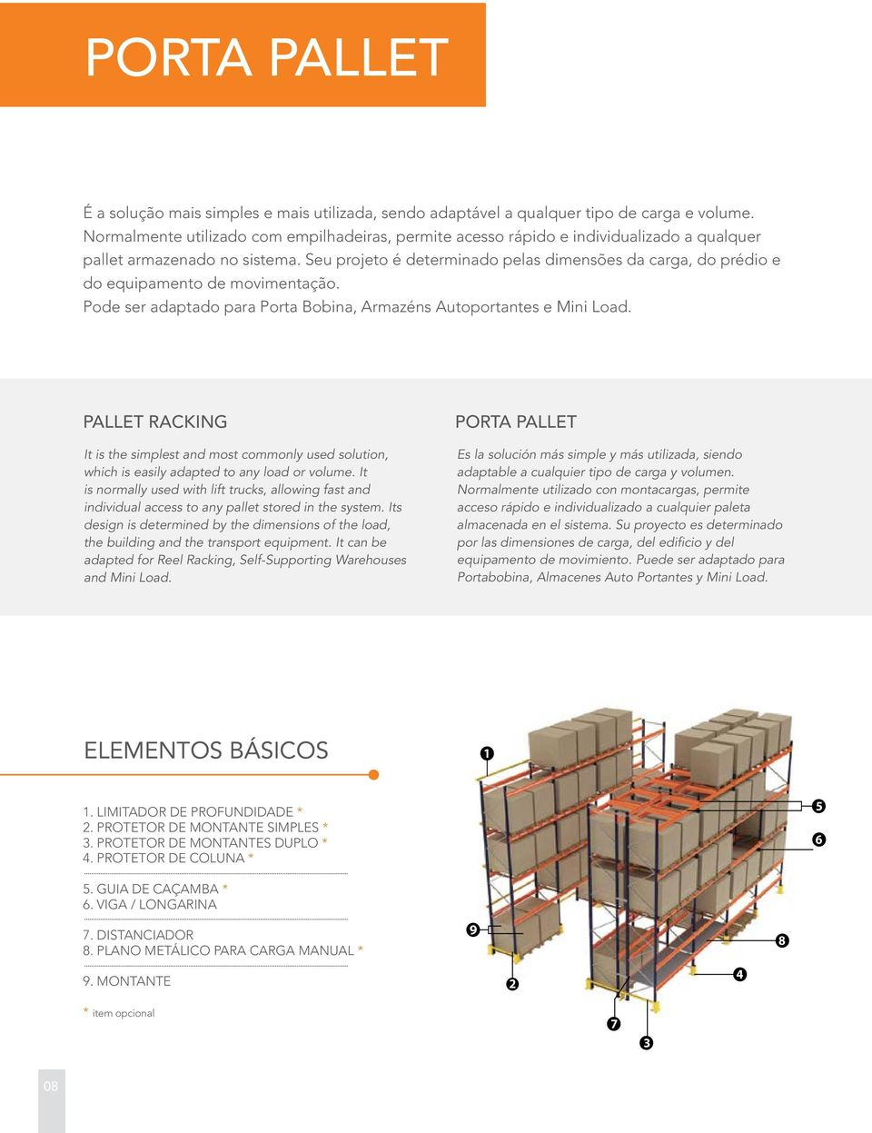 PALLET RACKING It is the simplest and most commonly used solution, which is easily adapted to any load or volume It is normally used with lift trucks, allowing fast and individual access to any