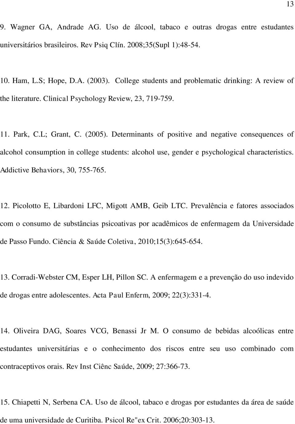 Determinants of positive and negative consequences of alcohol consumption in college students: alcohol use, gender e psychological characteristics. Addictive Behaviors, 30, 755-765. 12.
