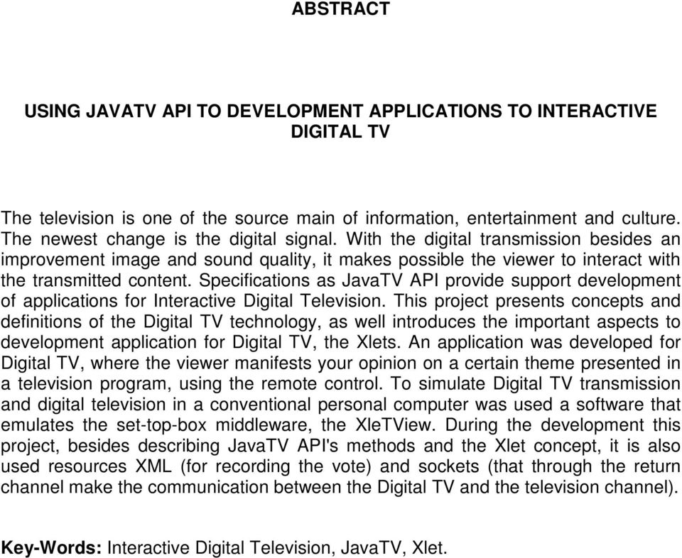 Specifications as JavaTV API provide support development of applications for Interactive Digital Television.