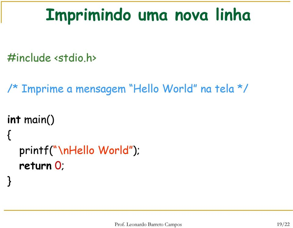tela */ int main() { printf( \nhello World