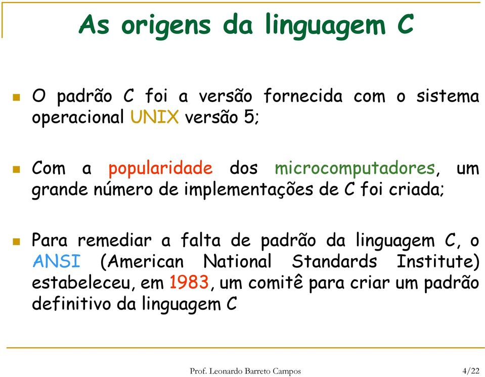 remediar a falta de padrão da linguagem C, o ANSI (American National Standards Institute)