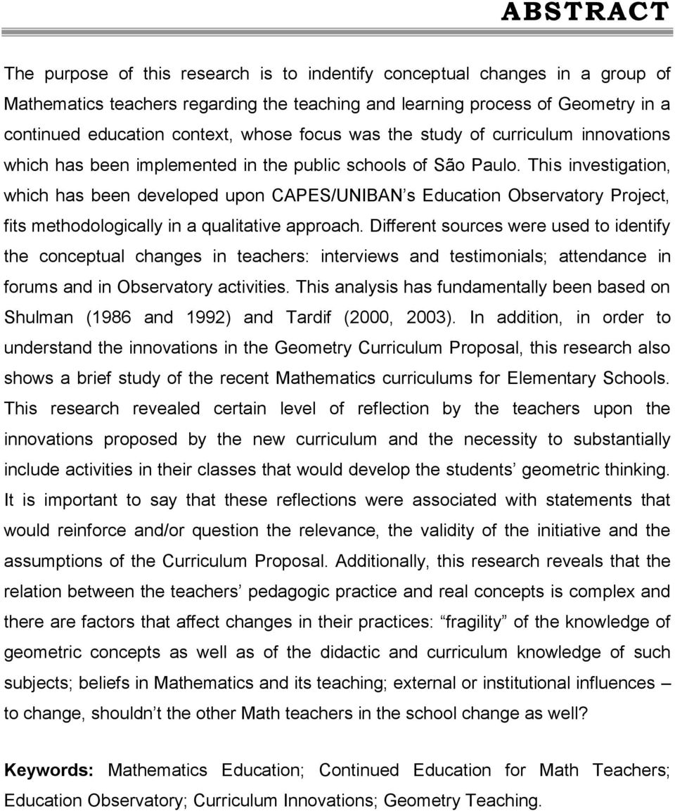 This investigation, which has been developed upon CAPES/UNIBAN s Education Observatory Project, fits methodologically in a qualitative approach.